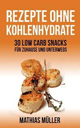 Rezepte ohne Kohlenhydrate - 30 Low Carb Snacks für Zuhause und unterwegs (Gesund Abnehmen, Rezepte ohne Kohlenhydrate, Kochbuch, schlank werden, gesunde Ernährung, Diät, Low Carb 5) - 1