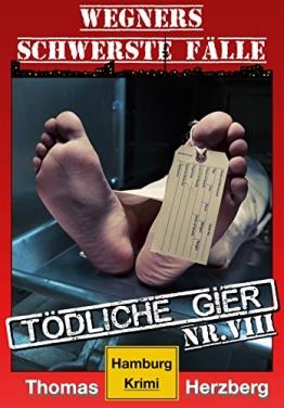 Tödliche Gier: Wegners schwerste Fälle (8. Teil): Hamburg Krimi - 1
